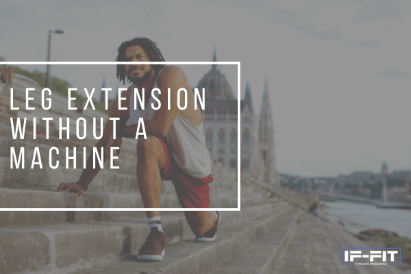 Best Leg Extension Alternatives without Machine Featured